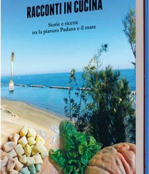 Racconti in cucina  - Storie e ricette tra la pianura Padana e il mare