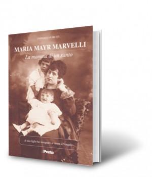 Maria Mayr Marvelli, la mamma di un santo